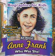 Biographies for Kids - All about Anne Frank: Who Was She? - Children's Biographies of Famous People Books