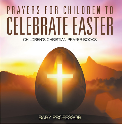 Prayers for Children to Celebrate Easter - Children's Christian Prayer Books