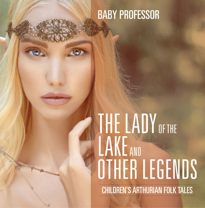 The Lady of the Lake and Other Legends   Children's Arthurian Folk Tales