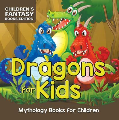Dragons for Kids: Mythology Books for Children | Children's Fantasy Books Edition