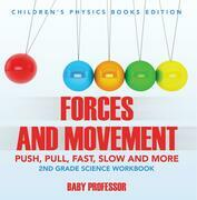 Forces and Movement (Push, Pull, Fast, Slow and More): 2nd Grade Science Workbook | Children's Physics Books Edition