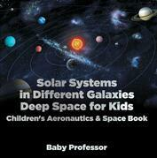 Solar Systems in Different Galaxies: Deep Space for Kids - Children's Aeronautics & Space Book