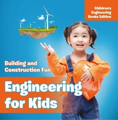 Engineering for Kids: Building and Construction Fun   Children's Engineering Books