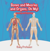 Bones and Muscles and Organs, Oh My! | Anatomy and Physiology