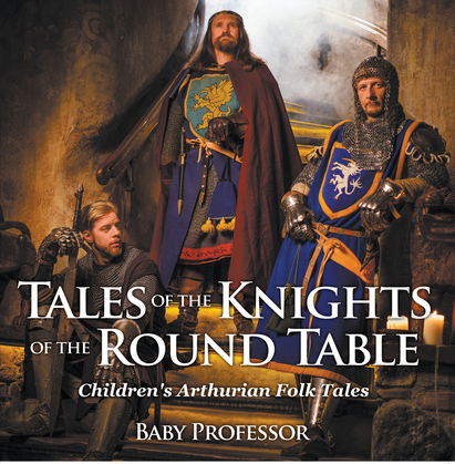 Tales of the Knights of The Round Table | Children's Arthurian Folk Tales