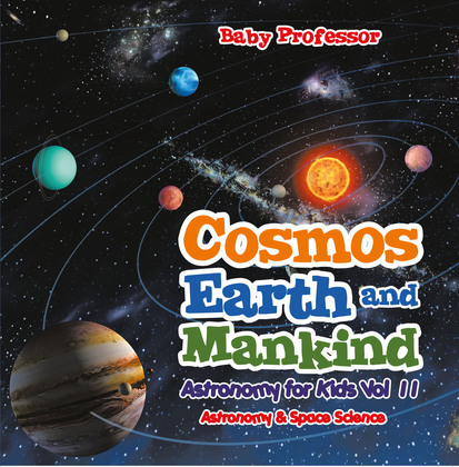 Cosmos, Earth and Mankind Astronomy for Kids Vol II | Astronomy & Space Science