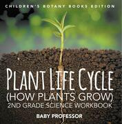 Plant Life Cycle (How Plants Grow): 2nd Grade Science Workbook | Children's Botany Books Edition