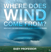 Where Does Wind Come from? | Weather for Kids (Preschool & Big Children Guide)