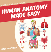 Human Anatomy Made Easy - Children's Science & Nature