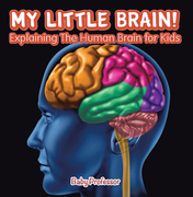 My Little Brain! - Explaining The Human Brain for Kids