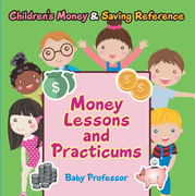 Money Lessons and Practicums -Children's Money & Saving Reference