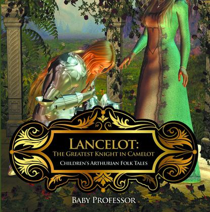 Lancelot: The Greatest Knight in Camelot | Children's Arthurian Folk Tales