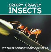 Creepy Crawly Insects : 1st Grade Science Workbook Series