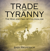 Trade and Tyranny: The Rise and Fall of Colonialism