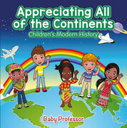 Appreciating All of the Continents | Children's Modern History