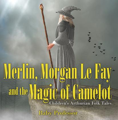 Merlin, Morgan Le Fay and the Magic of Camelot | Children's Arthurian Folk Tales