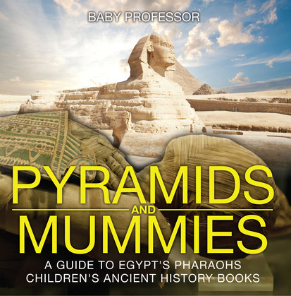 Pyramids and Mummies: A Guide to Egypt's Pharaohs-Children's Ancient History Books