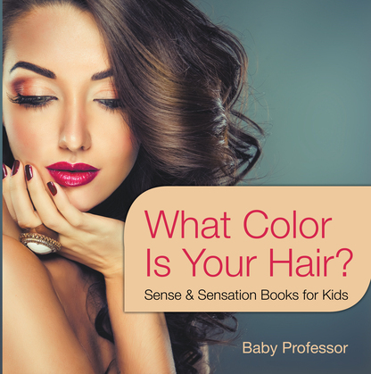 What Color Is Your Hair? | Sense & Sensation Books for Kids