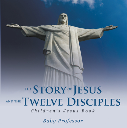 The Story of Jesus and the Twelve Disciples   Children's Jesus Book