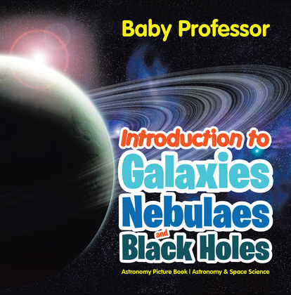 Introduction to Galaxies, Nebulaes and Black Holes Astronomy Picture Book | Astronomy & Space Science