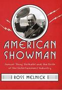 """American Showman: Samuel """"Roxy"""" Rothafel and the Birth of the Entertainment Industry, 1908-1935"""