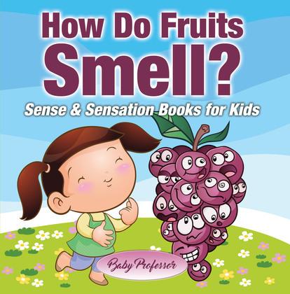 How Do Fruits Smell? | Sense & Sensation Books for Kids