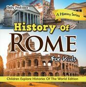 History Of Rome For Kids: A History Series - Children Explore Histories Of The World Edition