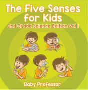 The Five Senses for Kids | 2nd Grade Science Edition Vol 1