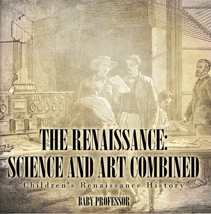The Renaissance: Science and Art Combined   Children's Renaissance History