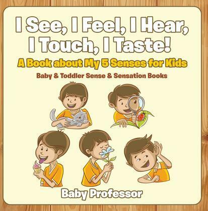 I See, I Feel, I Hear, I Touch, I Taste! A Book About My 5 Senses for Kids - Baby & Toddler Sense & Sensation Books