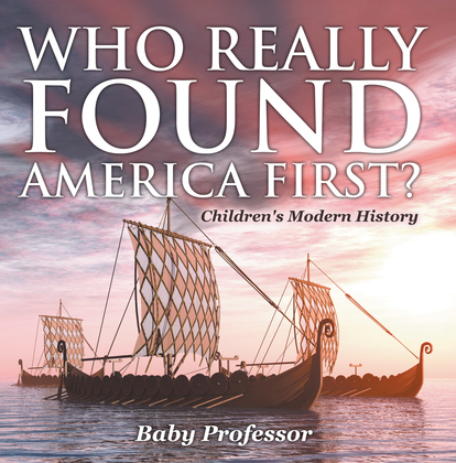 Who Really Found America First? | Children's Modern History