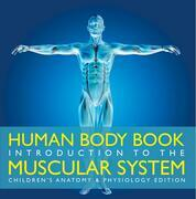 Human Body Book | Introduction to the Muscular System | Children's Anatomy & Physiology Edition
