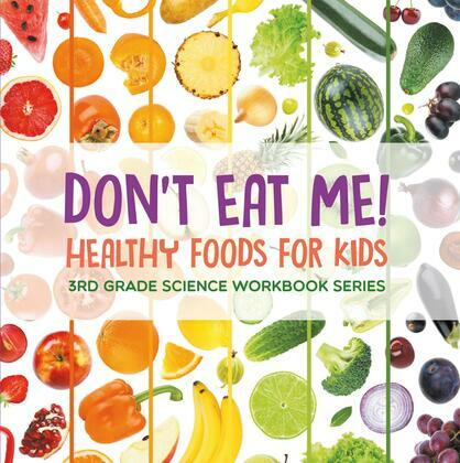 Don't Eat Me! (Healthy Foods for Kids) : 3rd Grade Science Workbook Series