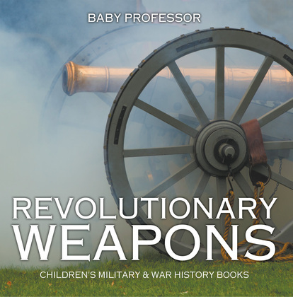 Revolutionary Weapons | Children's Military & War History Books