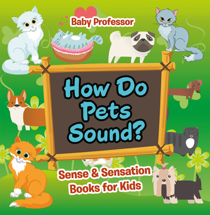 How Do Pets Sound? | Sense & Sensation Books for Kids