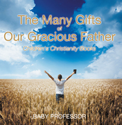The Many Gifts of Our Gracious Father | Children's Christianity Books