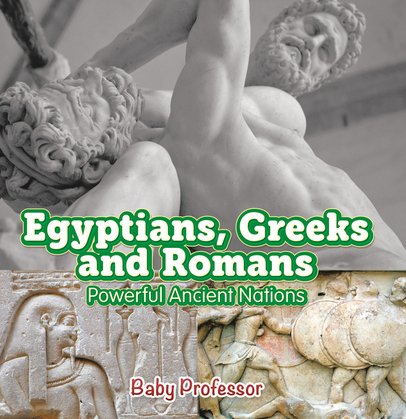Egyptians, Greeks and Romans: Powerful Ancient Nations