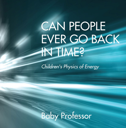 Can People Ever Go Back in Time? | Children's Physics of Energy