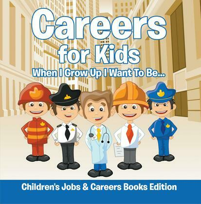 Careers for Kids: When I Grow Up I Want To Be...   Children's Jobs & Careers Books Edition
