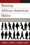 Raising African-American Males: Strategies and Interventions for Successful Outcomes