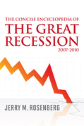 The Concise Encyclopedia of The Great Recession 2007-2010