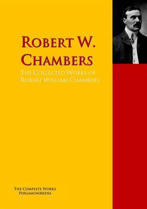 The Collected Works of Robert William Chambers