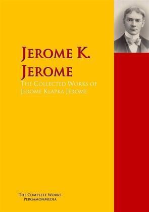 The Collected Works of Jerome Klapka Jerome
