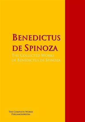 The Collected Works of Benedictus de Spinoza