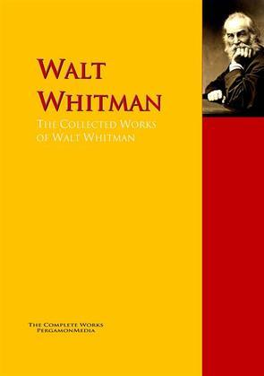 The Collected Works of Walt Whitman