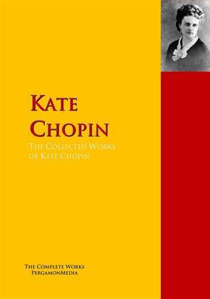 The Collected Works of Kate Chopin