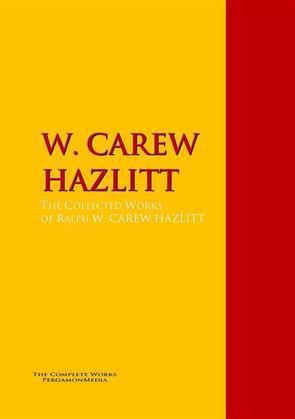 The Collected Works of W. CAREW HAZLITT