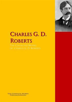 The Collected Works of  Charles G. D. Roberts,