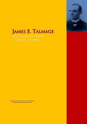 The Collected Works of James E. Talmage