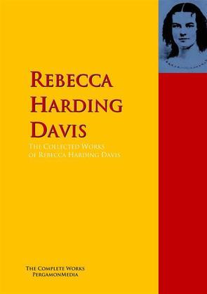 The Collected Works of Rebecca Harding Davis